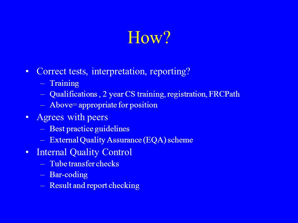 How. Correct tests, interpretation, reporting.