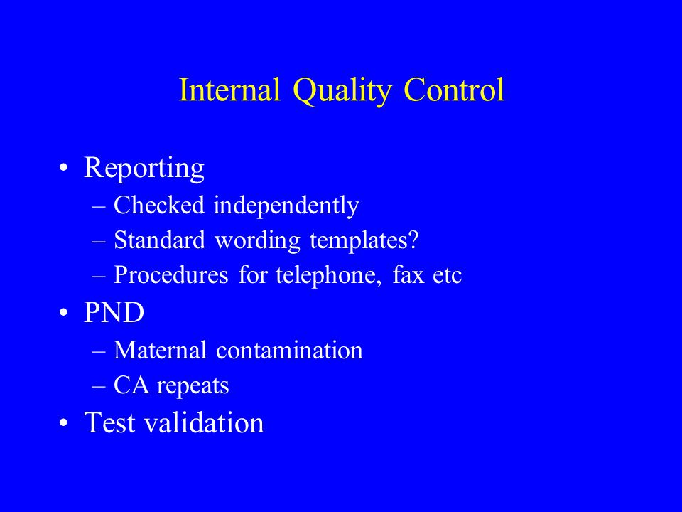Internal Quality Control Reporting –Checked independently –Standard wording templates.