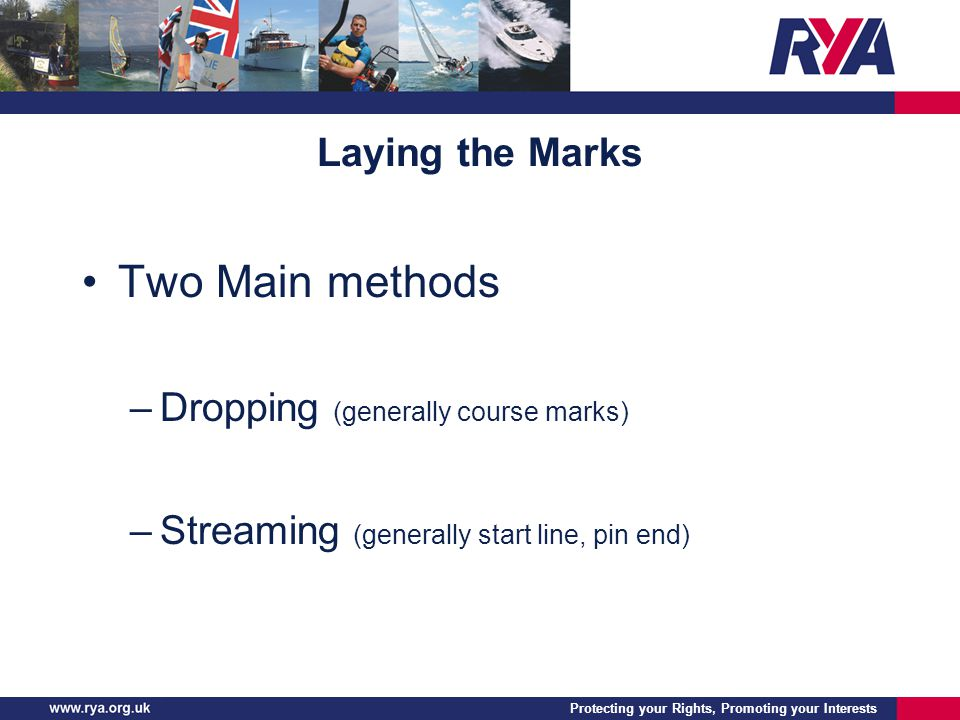 Protecting your Rights, Promoting your Interests Laying the Marks Two Main methods –Dropping (generally course marks) –Streaming (generally start line