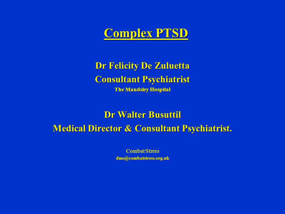 Treatment of Complex PTSD: Basic Principles (Herman 1992; Bloom 1999) Stabilization & SafetyStabilization & Safety Working through of Traumatic material – disclosure – psychotherapyWorking through of Traumatic material – disclosure – psychotherapy RehabilitationRehabilitation
