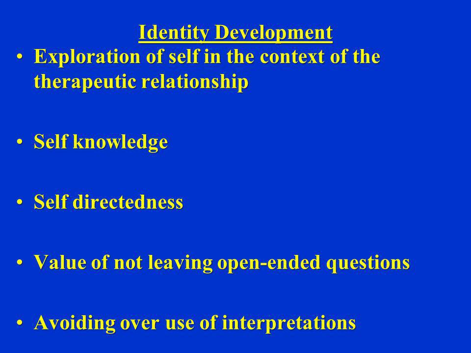 Identity Development Exploration of self in the context of the therapeutic relationshipExploration of self in the context of the therapeutic relations