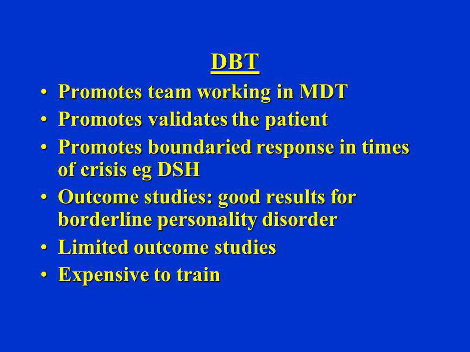 DBT Promotes team working in MDTPromotes team working in MDT Promotes validates the patientPromotes validates the patient Promotes boundaried response