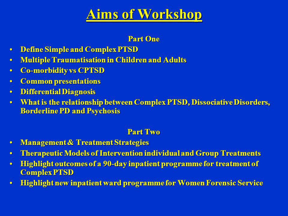 Treatment of PTSD: Basic Principles Multimodal AssessmentMultimodal Assessment Stabilise – Enhance Coping, MedicationStabilise – Enhance Coping, Medication TherapyTherapy Outpatient vs InpatientOutpatient vs Inpatient Safety - supportsSafety - supports