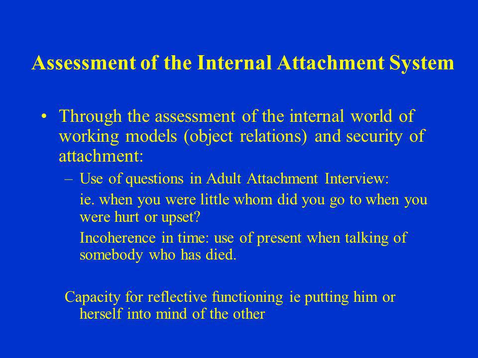 Assessment of the Internal Attachment System Through the assessment of the internal world of working models (object relations) and security of attachm