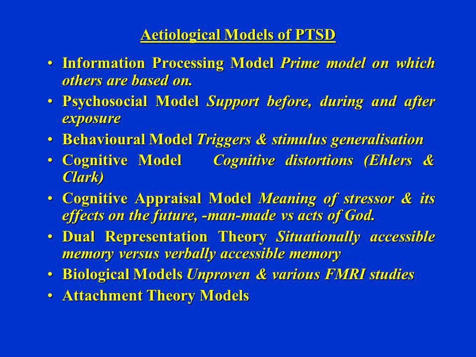 Aetiological Models of PTSD Information Processing Model Prime model on which others are based on.Information Processing Model Prime model on which ot