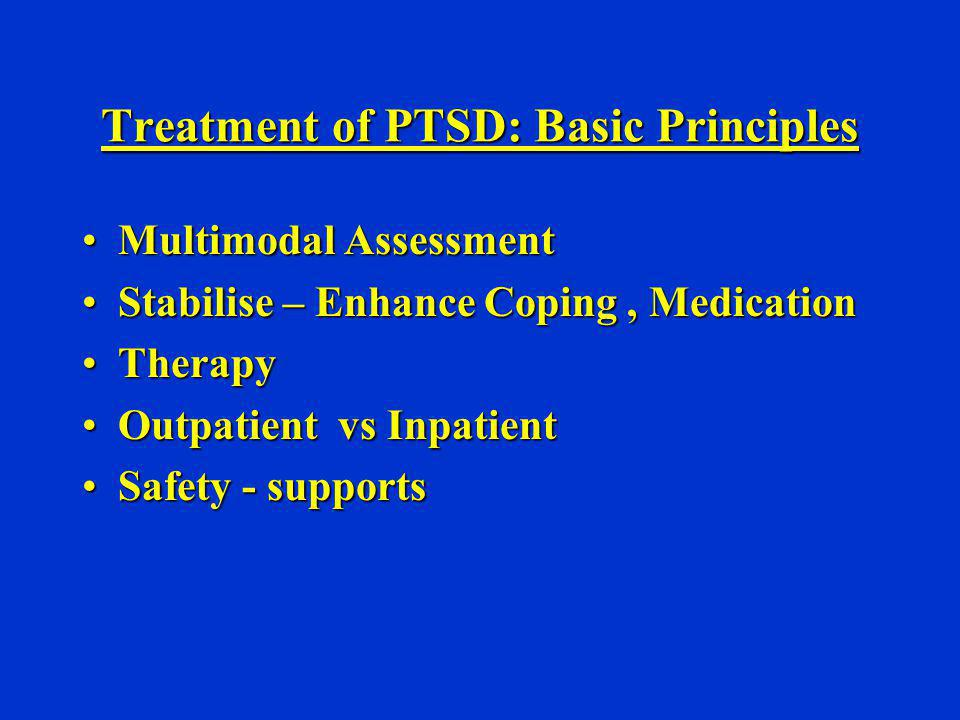 Treatment of PTSD: Basic Principles Multimodal AssessmentMultimodal Assessment Stabilise – Enhance Coping, MedicationStabilise – Enhance Coping, Medic
