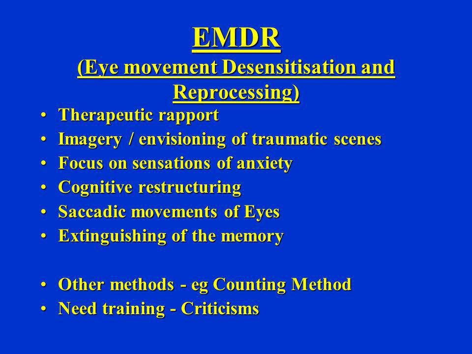 EMDR (Eye movement Desensitisation and Reprocessing) Therapeutic rapportTherapeutic rapport Imagery / envisioning of traumatic scenesImagery / envisio