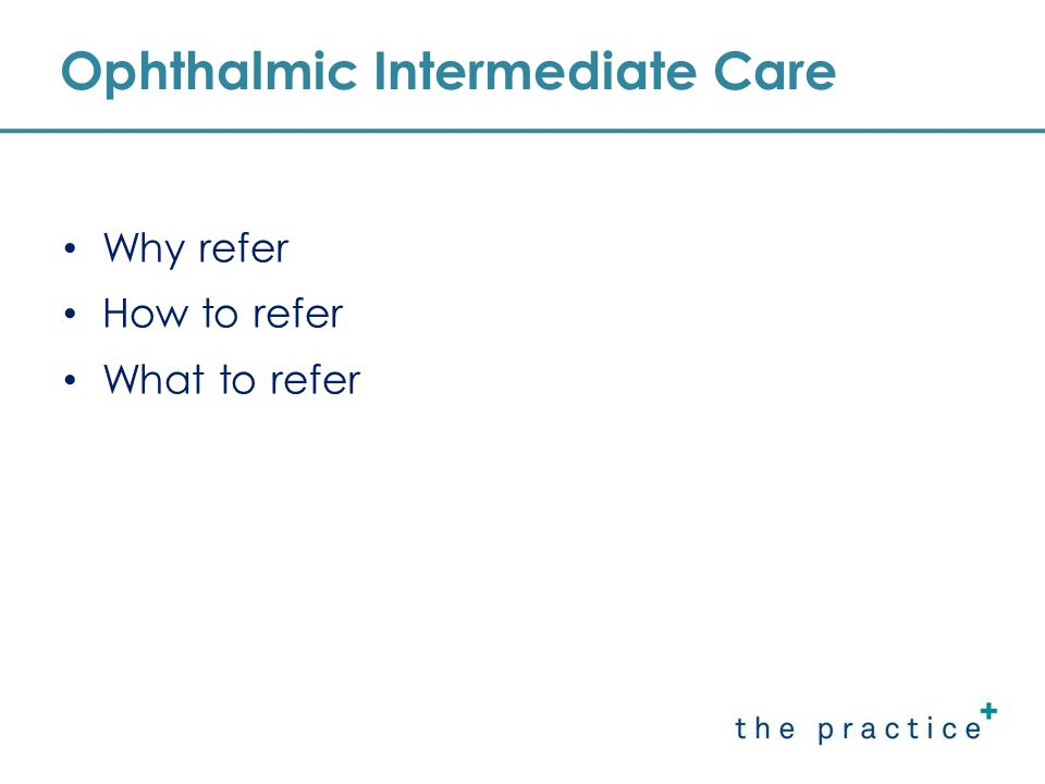 Ophthalmic Intermediate Care Why refer How to refer What to refer