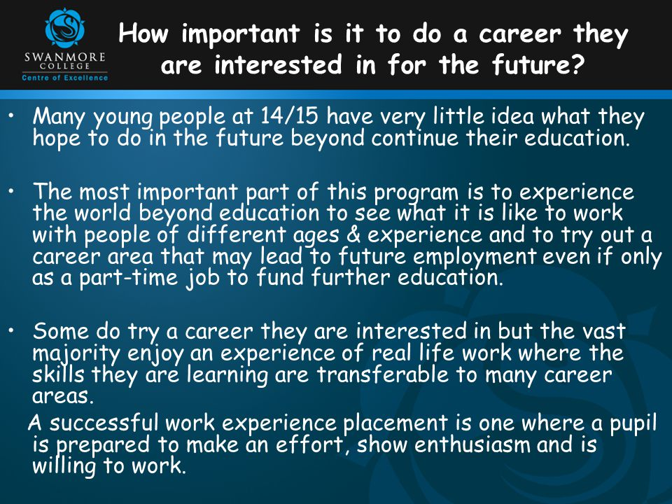 How important is it to do a career they are interested in for the future? Many young people at 14/15 have very little idea what they hope to do in the