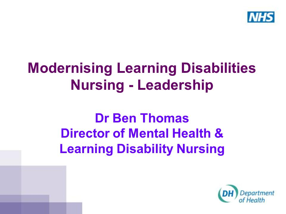 Modernising Learning Disabilities Nursing - Leadership Dr Ben Thomas Director of Mental Health & Learning Disability Nursing