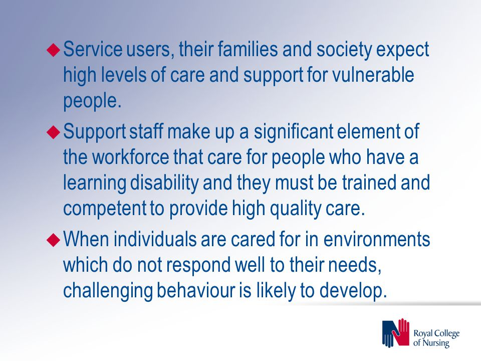 u Service users, their families and society expect high levels of care and support for vulnerable people.
