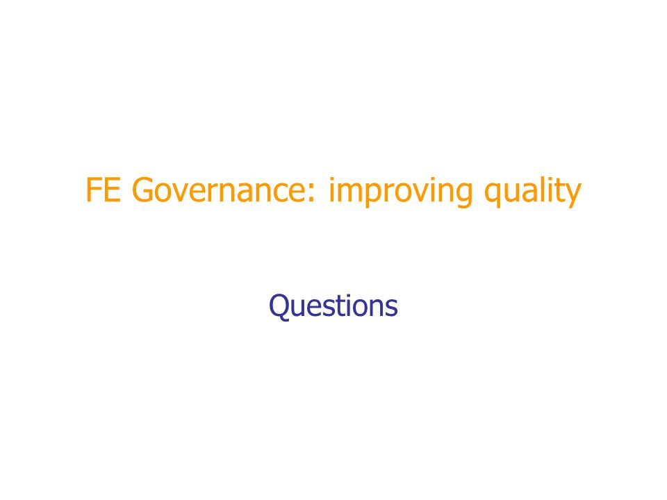 FE Governance: improving quality Questions