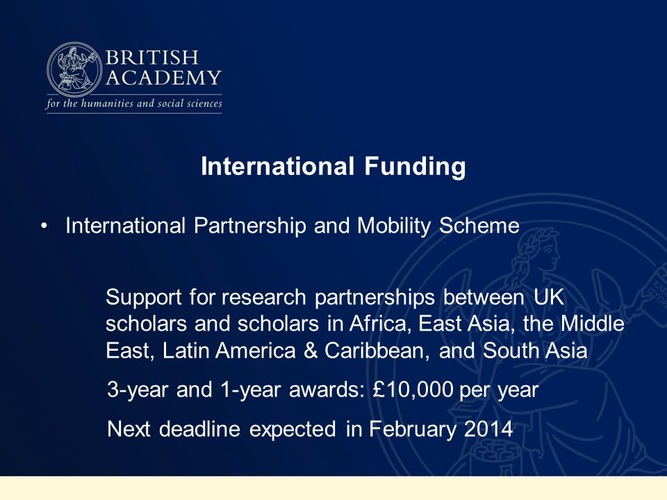 International Funding International Partnership and Mobility Scheme Support for research partnerships between UK scholars and scholars in Africa, East