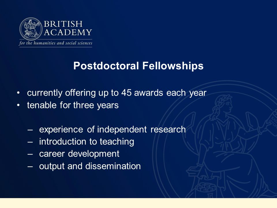 Skills Acquisition Awards Open to early career scholars employed at UK universities Awards for up to 1 year: relationship building, learning from mentor Emphasis on real outcomes in skills development Deadline for applications: 30 October 2013 Awards taken up from summer 2014
