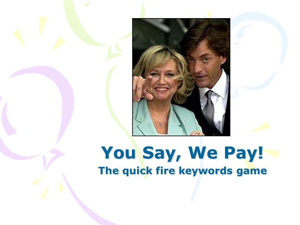 You Say, We Pay! The quick fire keywords game