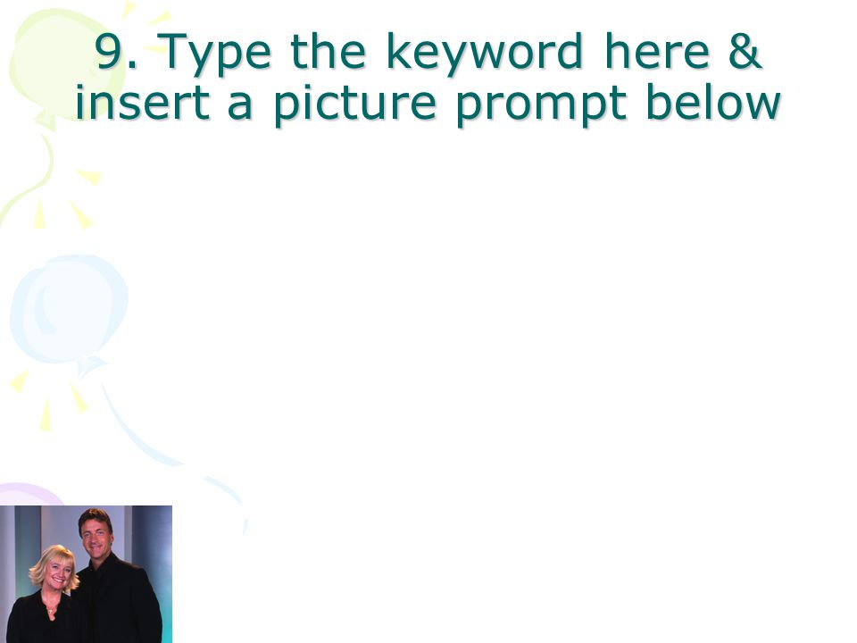 8. Type the keyword here & insert a picture prompt below