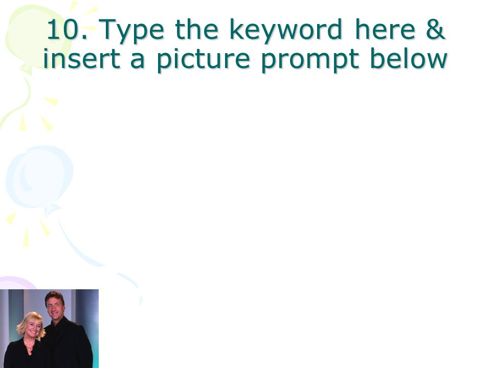 9. Type the keyword here & insert a picture prompt below