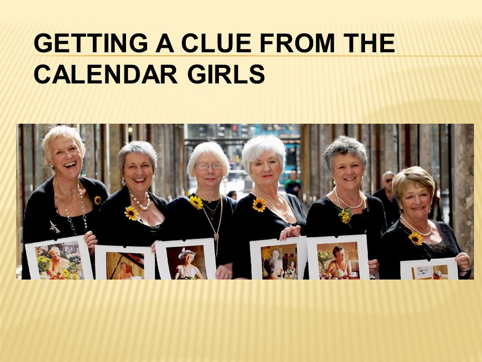 GETTING A CLUE FROM THE CALENDAR GIRLS