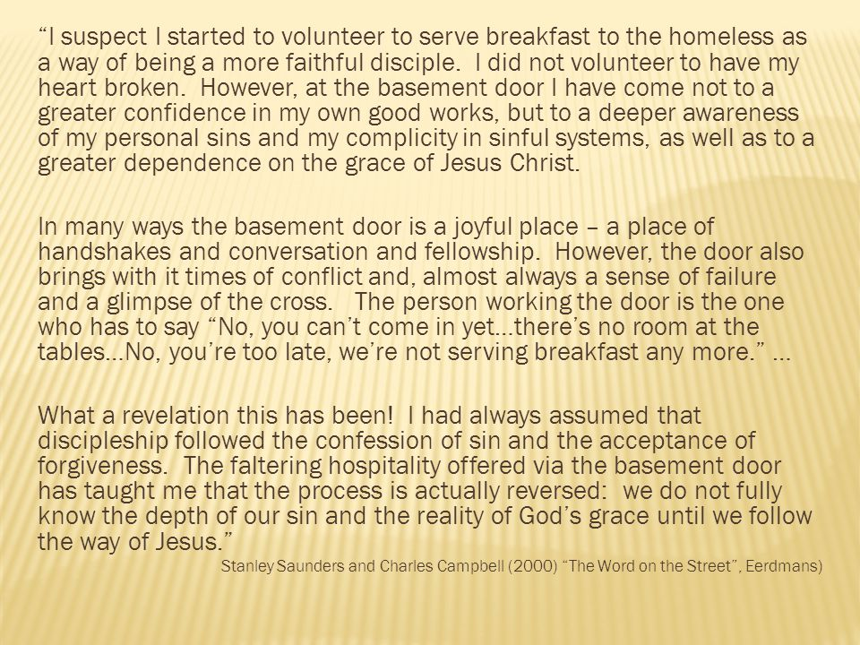 """I suspect I started to volunteer to serve breakfast to the homeless as a way of being a more faithful disciple. I did not volunteer to have my heart"