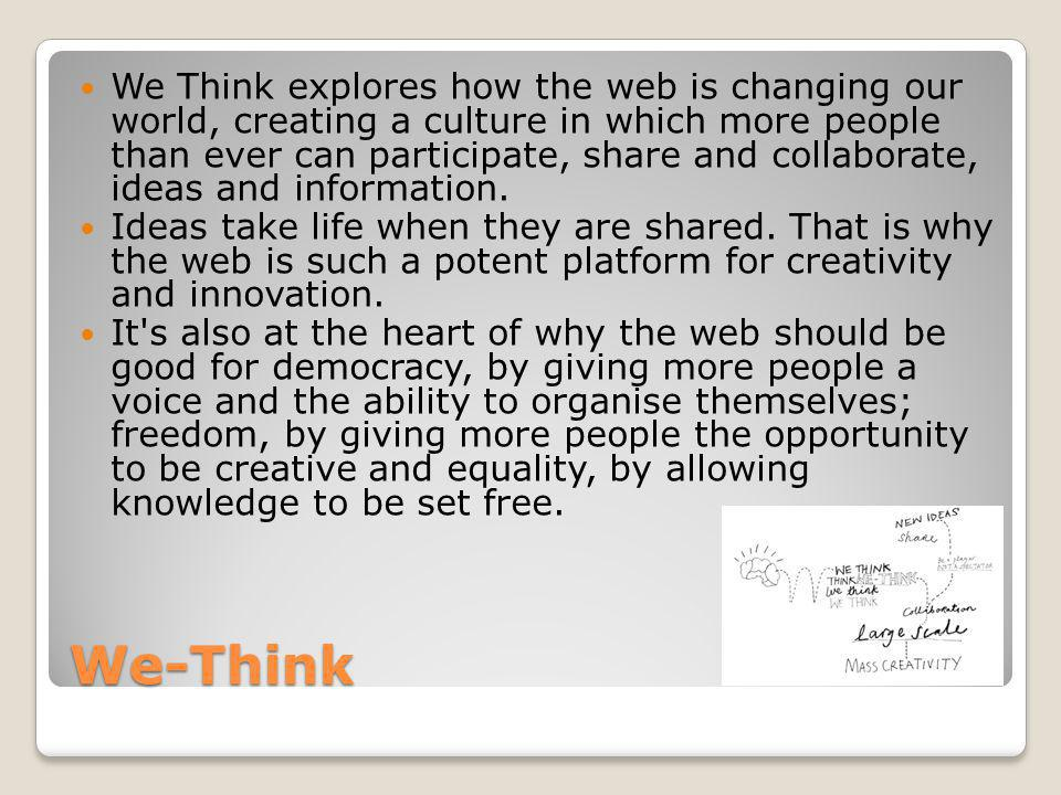 We-Think We Think explores how the web is changing our world, creating a culture in which more people than ever can participate, share and collaborate