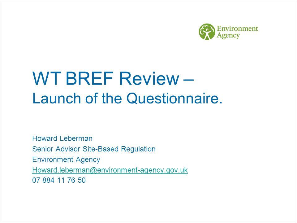 Howard Leberman Senior Advisor Site-Based Regulation Environment Agency Howard.leberman@environment-agency.gov.uk 07 884 11 76 50 WT BREF Review – Lau