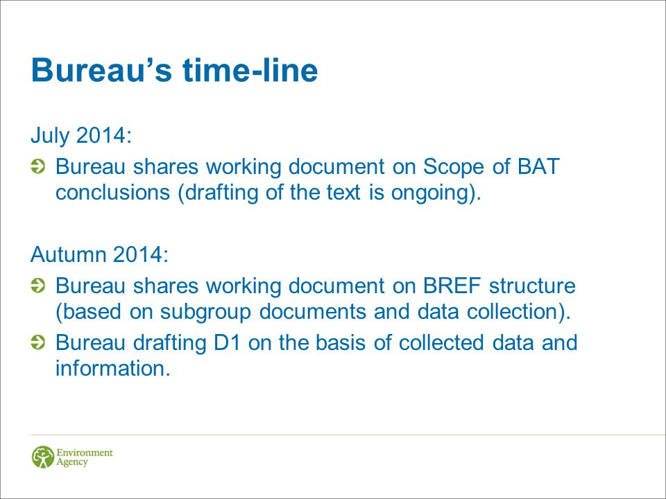 Bureau's time-line July 2014: Bureau shares working document on Scope of BAT conclusions (drafting of the text is ongoing).
