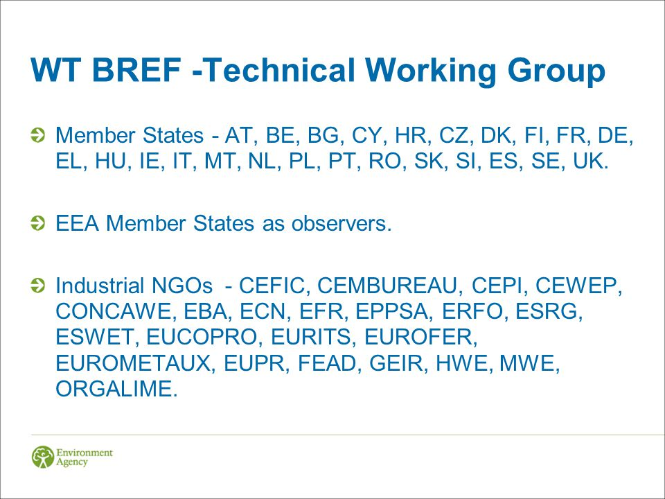 WT BREF -Technical Working Group Member States - AT, BE, BG, CY, HR, CZ, DK, FI, FR, DE, EL, HU, IE, IT, MT, NL, PL, PT, RO, SK, SI, ES, SE, UK.