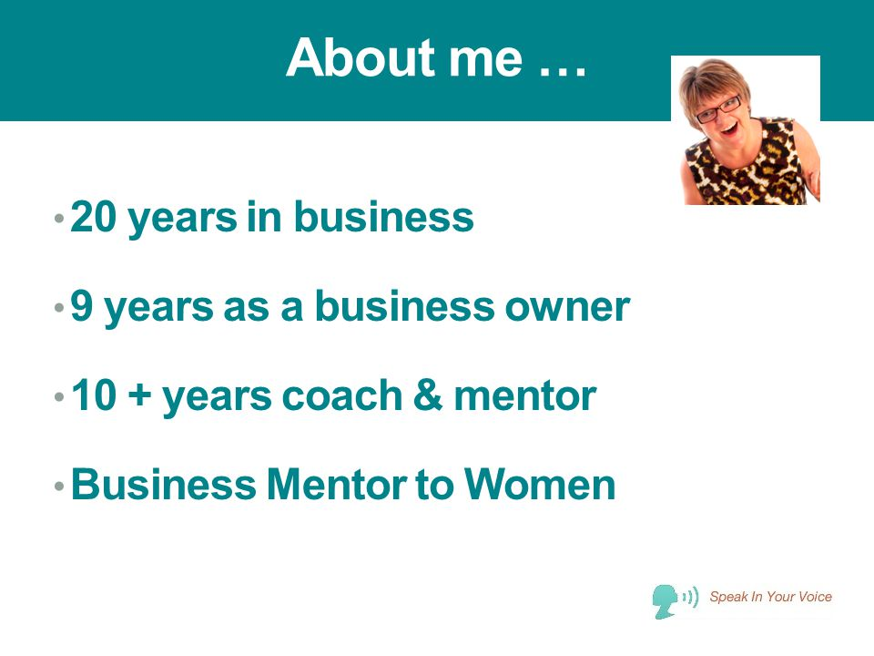 About me … 20 years in business 9 years as a business owner 10 + years coach & mentor Business Mentor to Women