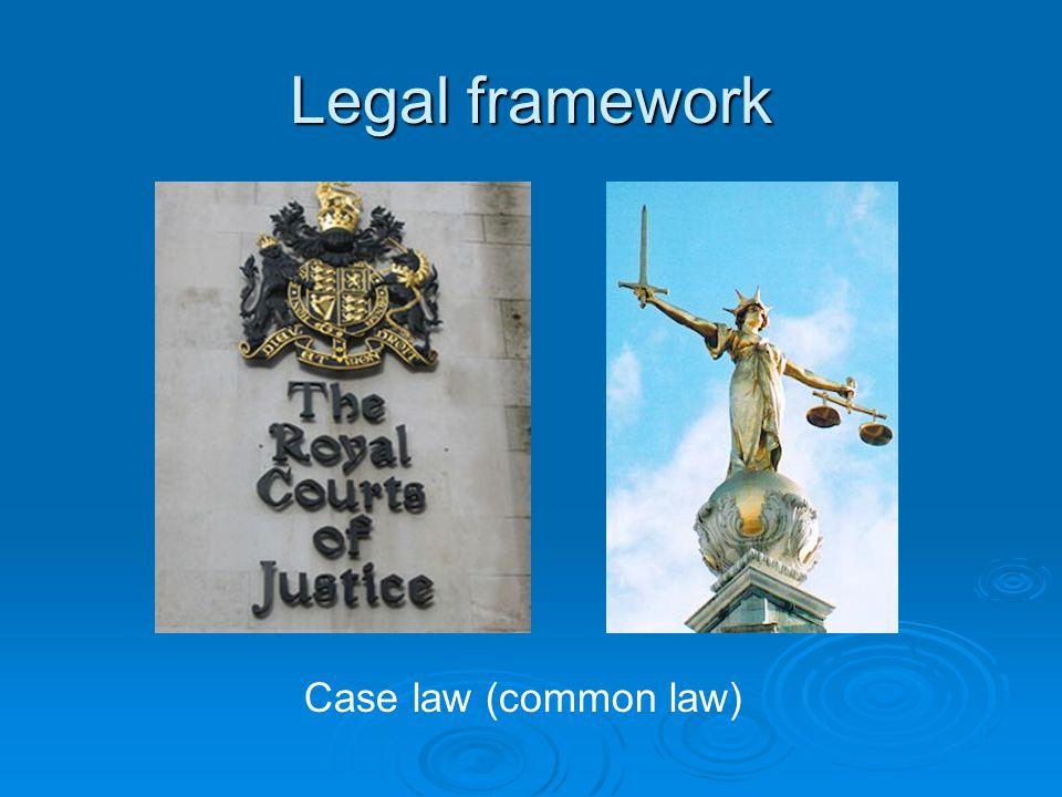 Legal framework Case law (common law)