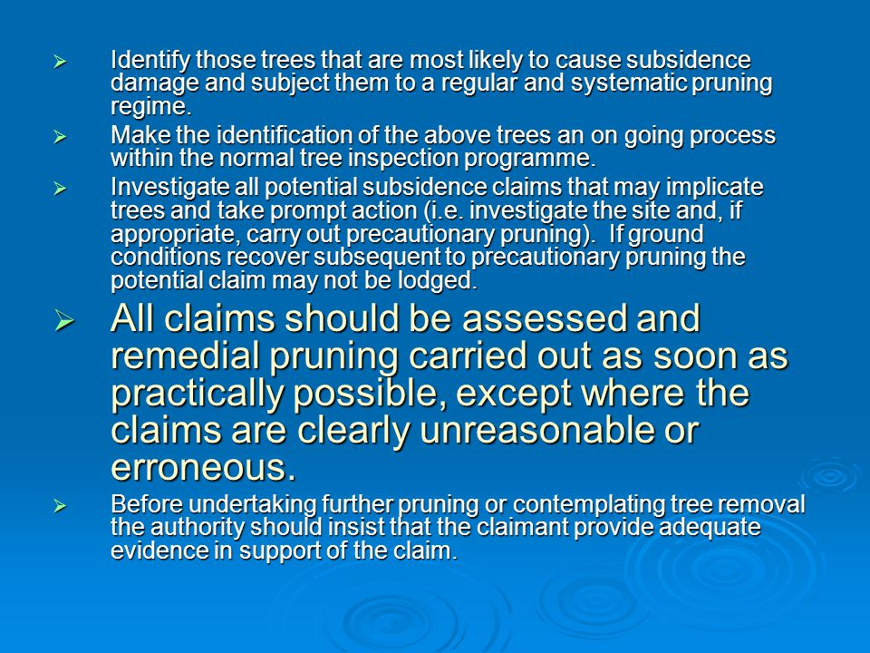  Identify those trees that are most likely to cause subsidence damage and subject them to a regular and systematic pruning regime.  Make the identif