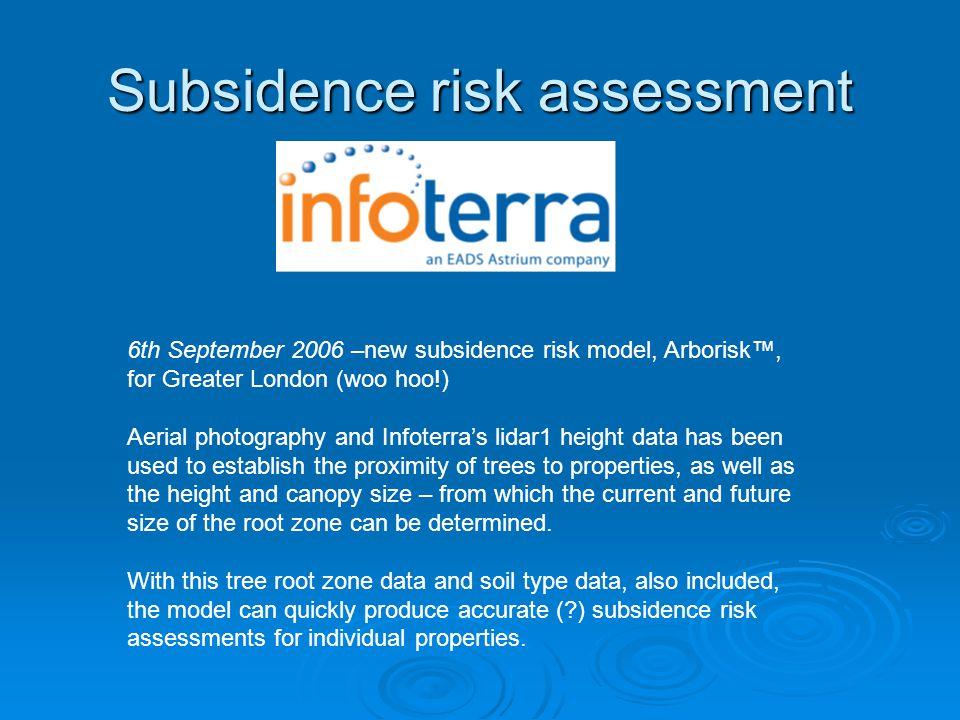 Subsidence risk assessment 6th September 2006 –new subsidence risk model, Arborisk™, for Greater London (woo hoo!) Aerial photography and Infoterra's