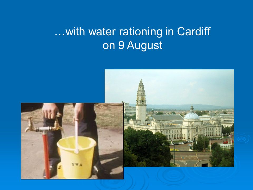 …with water rationing in Cardiff on 9 August