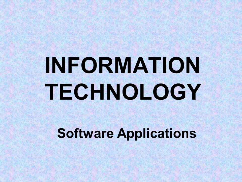 INFORMATION TECHNOLOGY Software Applications