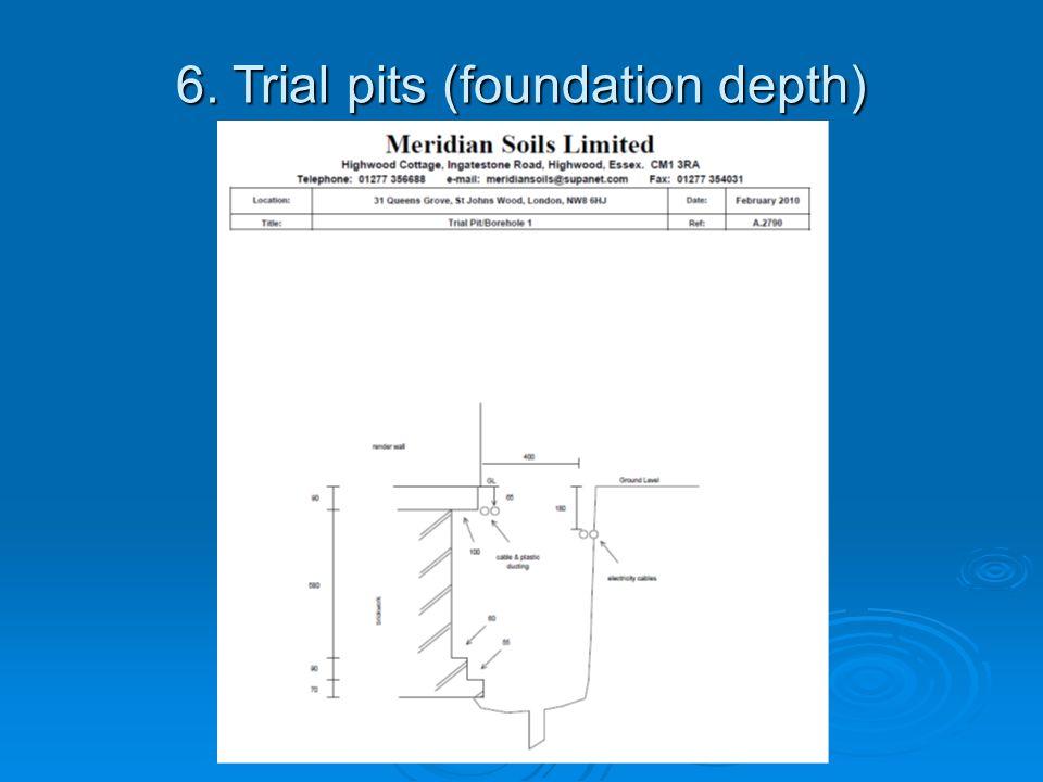 6. Trial pits (foundation depth)