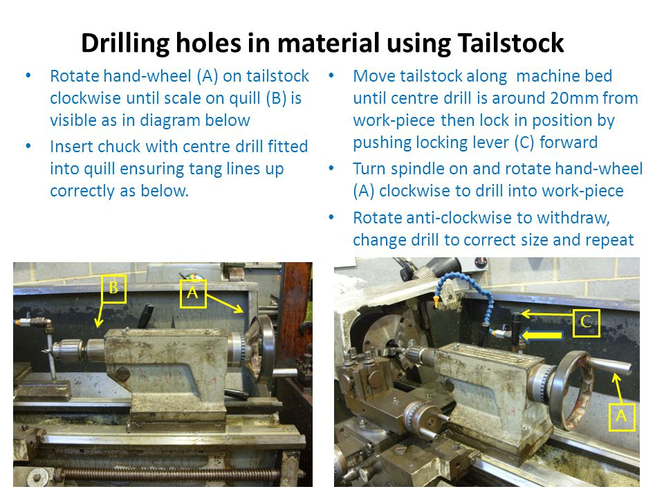 Turning a taper using the compound slide Using correct size spanner loosen compound slide securing nuts (A) one on front one on rear Rotate compound slide to align correct angle with datum line, example 15 degrees and lock securing nuts Move Carriage along bed of machine until tool is close to material Set tool at corner of material and wind back slightly carriage, move cross-slide forward by 0.5mm Rotate hand-wheel (B) on compound clockwise at a constant speed to cut taper When cutting stops rewind compound slide, apply further 0.5mm cut using cross-slide and repeat until correct taper is produced A B