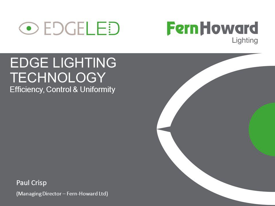 Agenda Why Use Edge Lighting Technology.