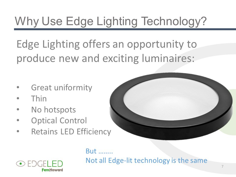 18 Light-guide with embedded MicroLens optics measured 10% higher efficiency than other light- guides Extraction Technology Light Guide Thickness Total Flux % Output* MicroLens4mm609.3100% Laser4mm551.190.4% Printed4mm541.188.8% * Flux from fixture with MicroLens light guide used as the baseline Optical Efficiency