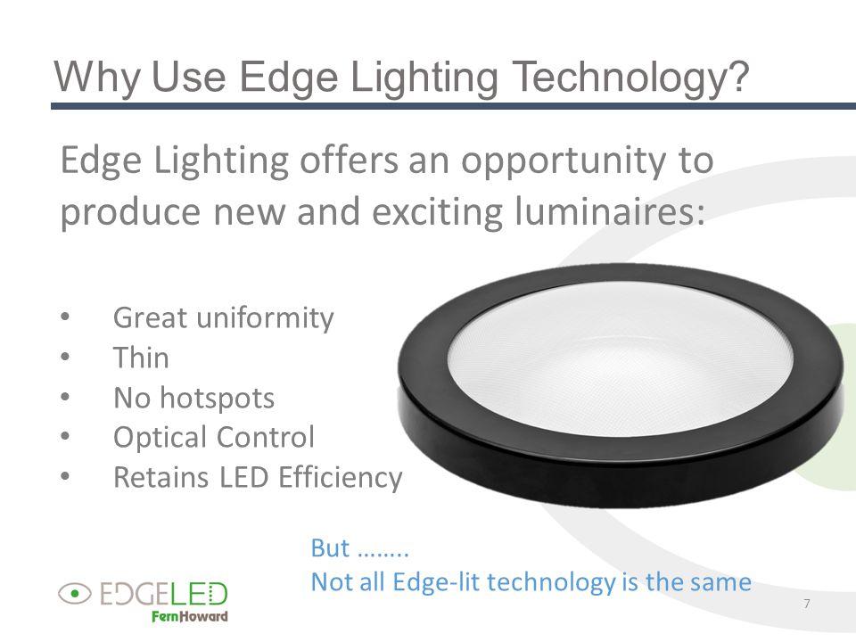 Principles Of Edge Lighting Technology 8 Edge Lighting uses the principle of Total Internal Reflection (TIR)