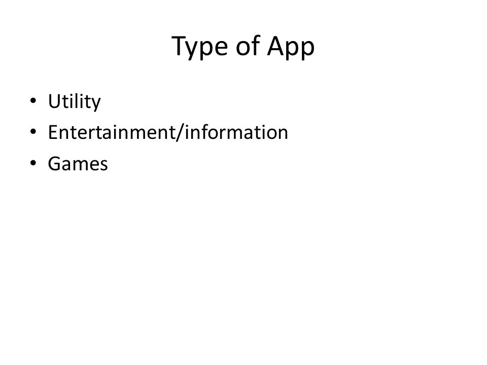 Type of App Utility Entertainment/information Games
