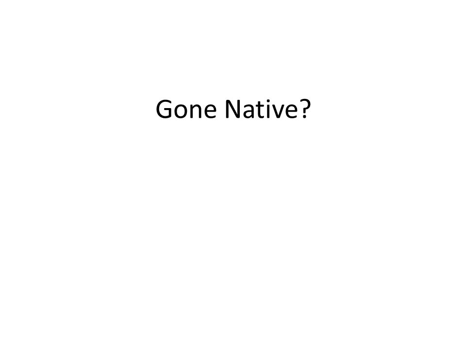 Gone Native?