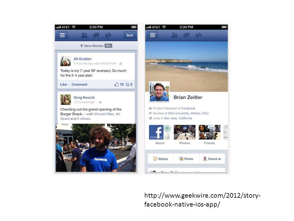 http://www.geekwire.com/2012/story- facebook-native-ios-app/