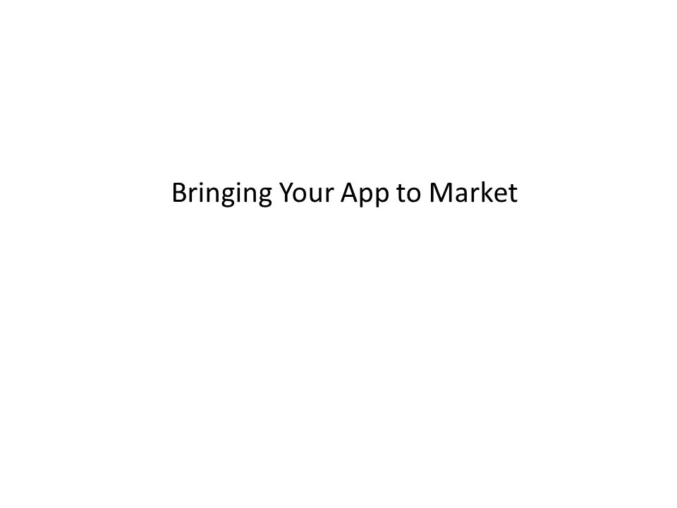 Bringing Your App to Market
