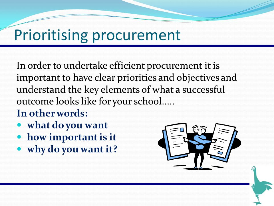 Prioritising procurement In order to undertake efficient procurement it is important to have clear priorities and objectives and understand the key el