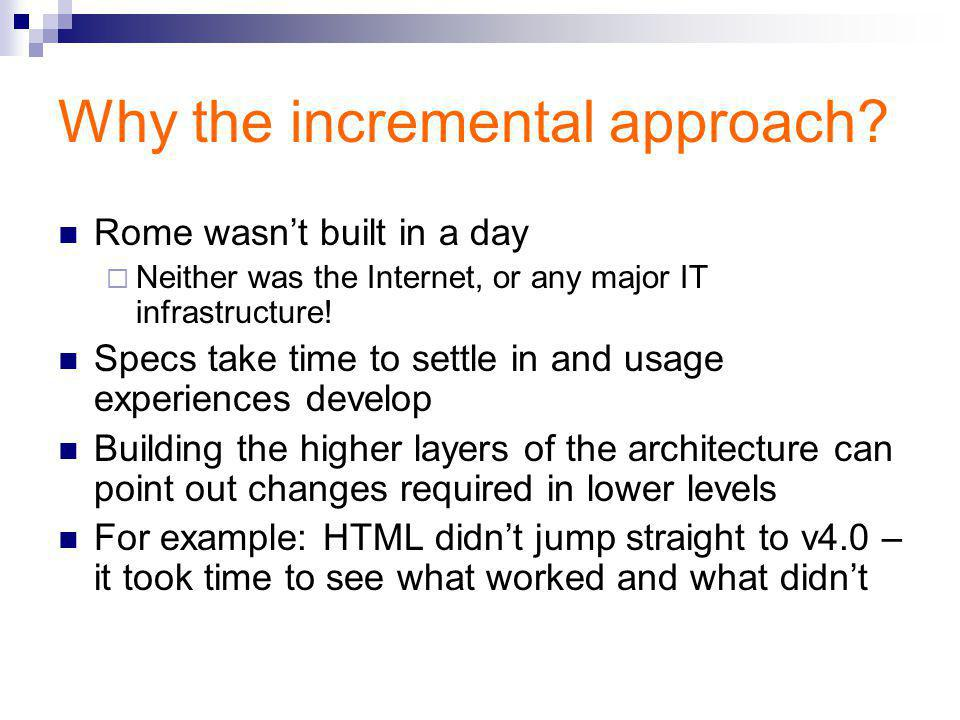 Why the incremental approach.