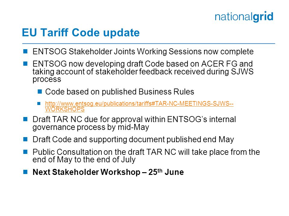 EU Tariff Code update  ENTSOG Stakeholder Joints Working Sessions now complete  ENTSOG now developing draft Code based on ACER FG and taking account