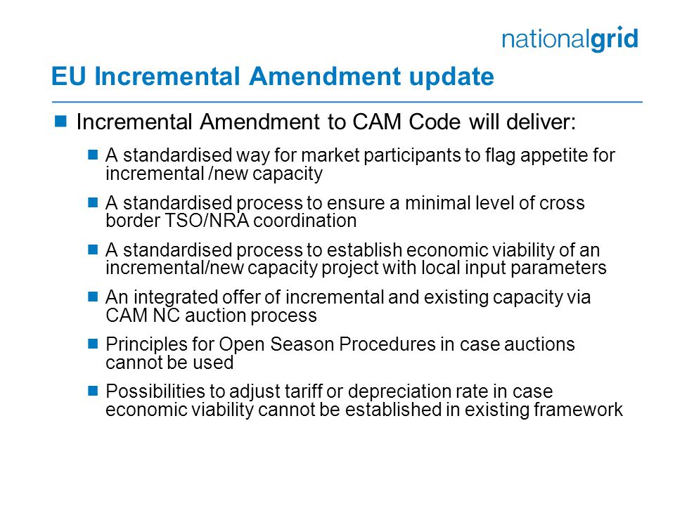 EU Incremental Amendment update  Incremental Amendment to CAM Code will deliver:  A standardised way for market participants to flag appetite for in