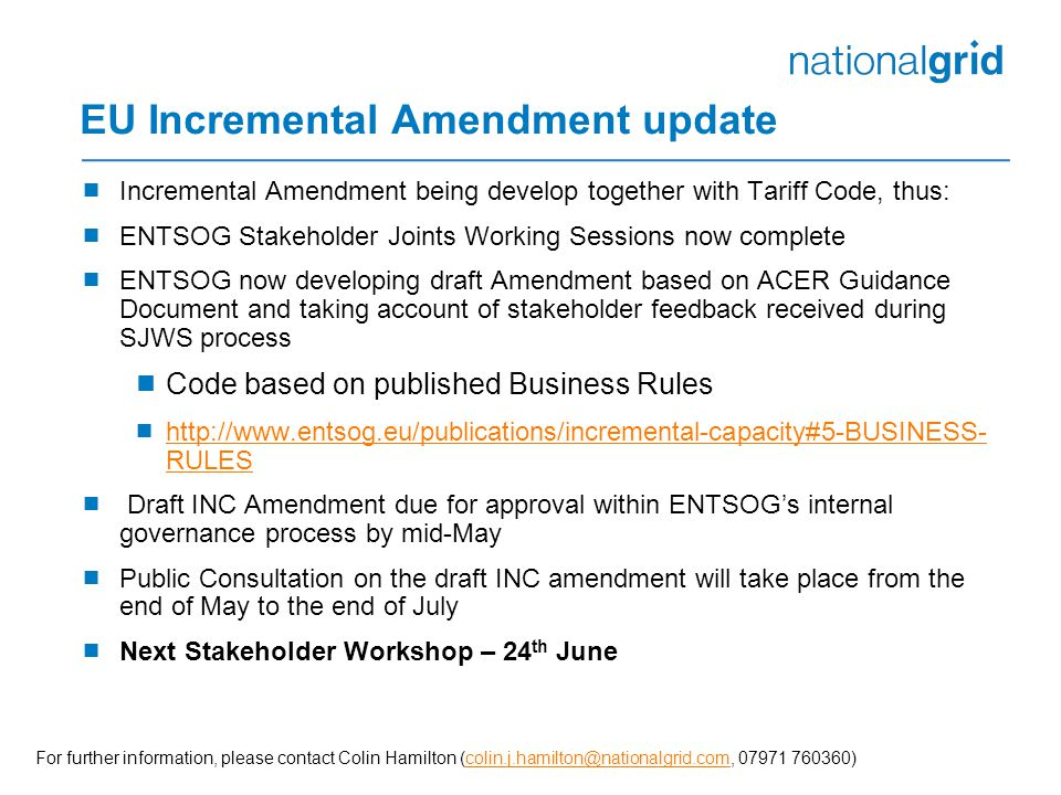EU Incremental Amendment update  Incremental Amendment being develop together with Tariff Code, thus:  ENTSOG Stakeholder Joints Working Sessions no