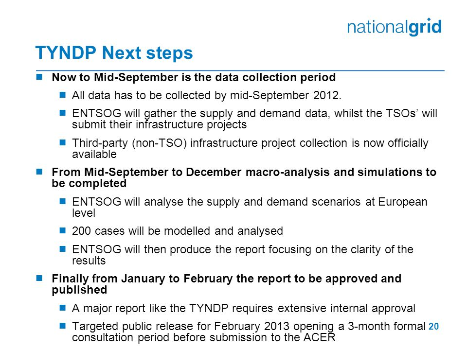 TYNDP Next steps  Now to Mid-September is the data collection period  All data has to be collected by mid-September 2012.