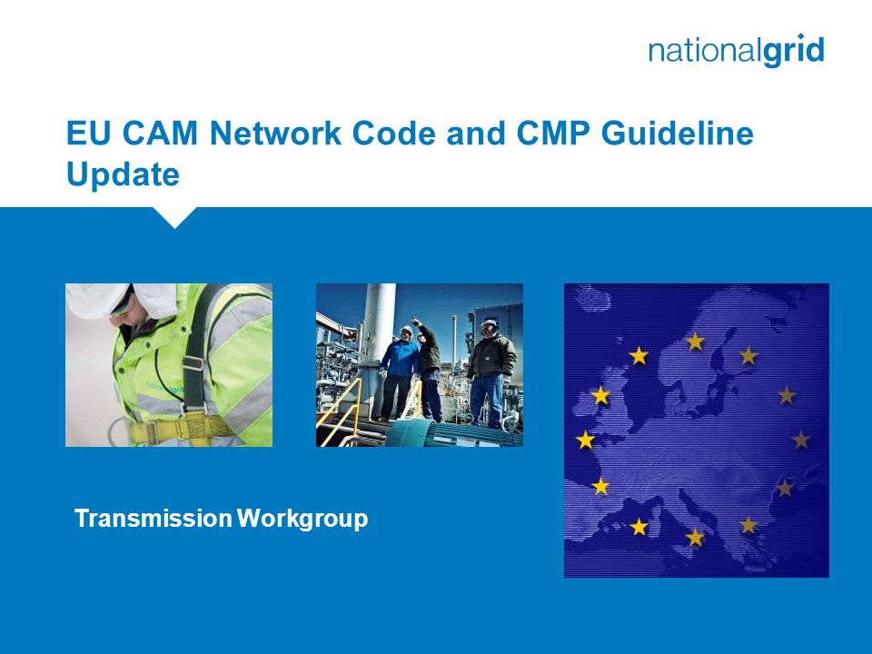 EU CAM Network Code and CMP Guideline Update Transmission Workgroup