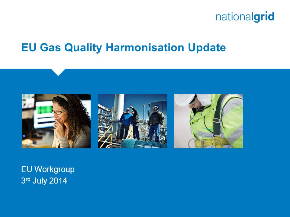 EU Gas Quality Harmonisation Update EU Workgroup 3 rd July 2014
